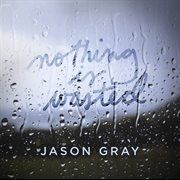 Nothing Is Wasted - Ep
