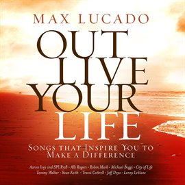 Cover image for Max Lucado Out Live Your Life