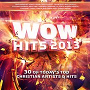 Wow hits. 2013 30 of today's top Christian artists & hits cover image