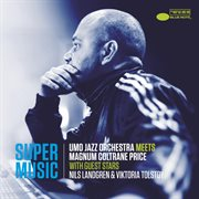 Supermusic (umo Jazz Orchestra Meets Magnum Coltrane Price) [with Nils Landgren and Viktoria Tolstoy