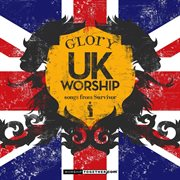 "Uk Worship ""glory"" - Songs From Survivor"