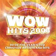 Wow hits 2008 : 30 of the year's top Christian artists and hits cover image