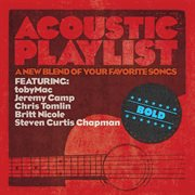 Acoustic Playlist: Bold - A New Blend of your Favorite Songs