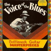 The Voice Of The Blues: Bottleneck Guitar Masterpieces