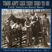 Times Ain't Like They Used to Be: Early American Rural Music, Vol. 2