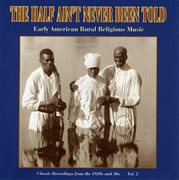 The half ain't never been told - early american rural religious music vol. 2 cover image
