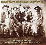 Times Ain't Like They Used to Be: Early American Rural Music, Vol. 5