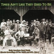 Times Ain't Like They Used to Be Vol. 7: Early American Rural Music Classic Recordings of 1920's and