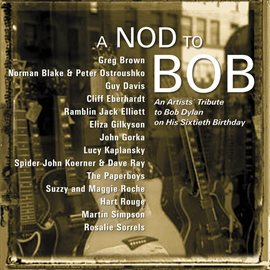 Nod To Bob, A - An Artist's Tribute To Bob Dylan - Featuring Greg Brown, Guy Davis, Jack Elliott and many others.