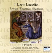 "Hesperus: ""i Love Lucette"" - French Theatrical Chansons From the 15th Century"