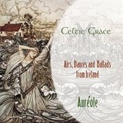 Celtic grace: airs, dances and ballads from ireland cover image