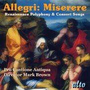 Allegri: Miserere; Renaissance Polyphony; Consort Songs