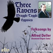 Folksongs by Alfred Deller: the Three Ravens; the Wraggle-taggle Gypsies