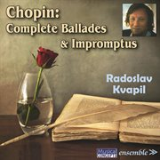 Chopin: Complete Ballades & Impromptus