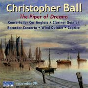 Christopher Ball: the Piper of Dreams (music for Winds)