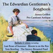 An Edwardian Gentleman's Songbook, Ballads & Glees