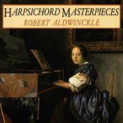 Harpsichord Masterpieces: Works by Rameau, Couperin, Mozart, Et Al