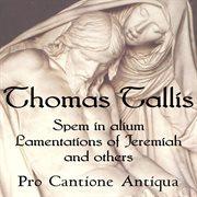 Thomas Tallis: Spem in Alium, Lamentations, & More
