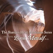 The Shaman's Heart Meditation Series