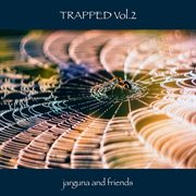  and Friends: Trapped Vol.2