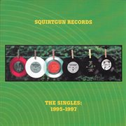 Squirtgun records: the singles 1995-1997 cover image