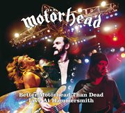 Better Motorhead Than Dead - Live at Hammersmith