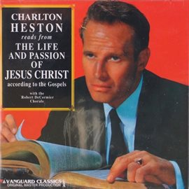 Cover image for Charlton Heston Reads From The New Testament (The Life And Passion Of Jesus)
