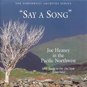 Say a song: joe heaney in the pacific northwest- irish songs in the old style cover image