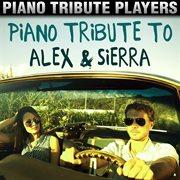 Piano Tribute to Alex & Sierra