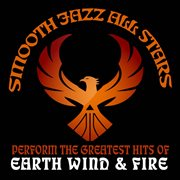 Smooth Jazz All Stars Perform the Greatest Hits of Earth Wind and Fire