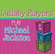 Lullaby Players Play Michael Jackson