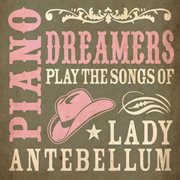 Piano Dreamers Play the Songs of Lady Antebellum