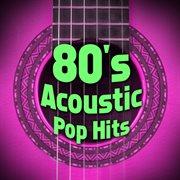 80's Acoustic Pop Hits