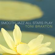 Smooth Jazz All Stars Play Toni Braxton