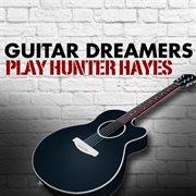 Guitar Dreamers Play Hunter Hayes