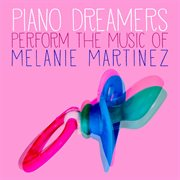 Piano Dreamers Perform the Music of Melanie Martinez