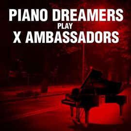 Piano Dreamers Play X Ambassadors