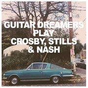 Guitar Dreamers Play Crosby, Stills & Nash