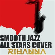Smooth Jazz All Stars Cover Rihanna