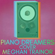 Piano Dreamers Cover Meghan Trainor