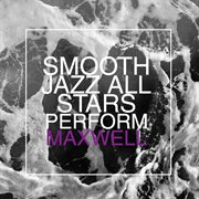 Smooth Jazz All Stars Perform Maxwell