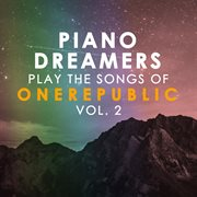 Piano Dreamers Play the Songs of Onerepublic, Vol. 2