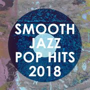 Smooth Jazz Pop Hits 2018 (instrumental)
