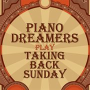Piano dreamers play taking back sunday (instrumental) cover image