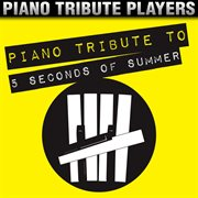 Piano Tribute to 5 Seconds of Summer