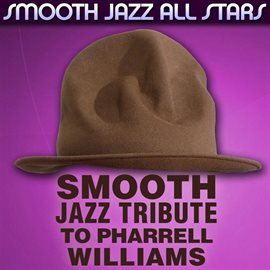 Cover image for Smooth Jazz Tribute To Pharrell Williams