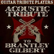 Acoustic Tribute to Brantley Gilbert