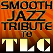 Tlc Smooth Jazz Tribute Ep