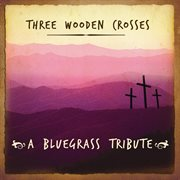 Three Wooden Crosses Blue Grass Tribute