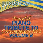 Peaceful Piano Tribute to Contemporary Hits, Volume 2